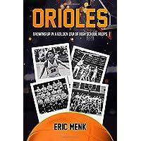 Orioles: Growing Up in a Golden Era of High School Hoops