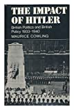 The Impact of Hitler : British Politics and British Policy 1933-1940, Cowling, Maurice, 0521205824