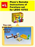 PlusL's Remake Instructions of Furniture set for LEGO 10703 : You can build the Furniture set  out of your own bricks!