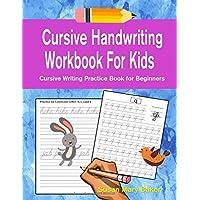Cursive Handwriting Workbook For Kids: Cursive Writing Practice Book for Beginners