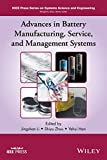 Advances in Battery Manufacturing, Service, and Management Systems (IEEE Press Series on Systems Science and Engineering)