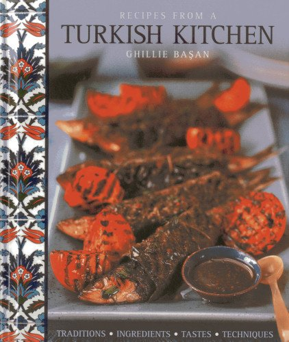 Recipes From a Turkish Kitchen: Traditions, Ingredients, Tastes, Techniques by Ghillie Basan