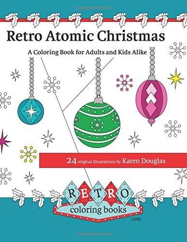 Retro Atomic Christmas Coloring Book - A Coloring Book for Adults and Kids Alike: A perfect coloring book to enjoy with the family during the Christmas Holidays. (Retro Coloring Books) (Volume 3) ebook