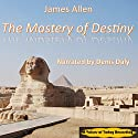 The Mastery of Destiny Audiobook by James Allen Narrated by Denis Daly