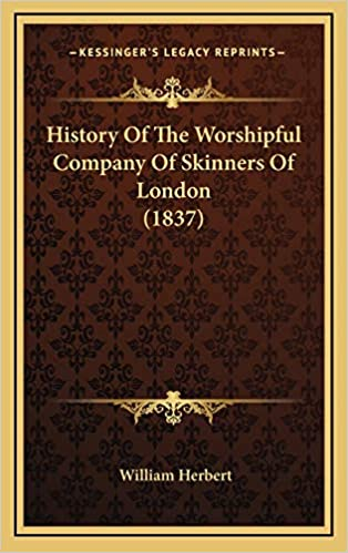 History of the Worshipful Company Of Skinners Of London (1837)