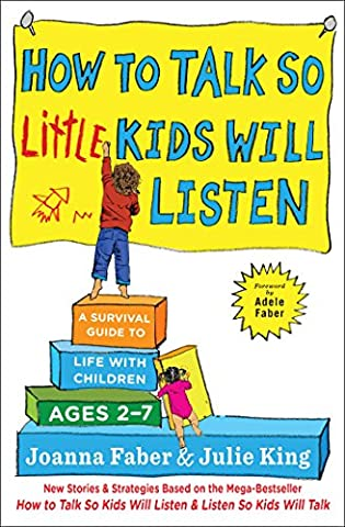 How to Talk so Little Kids Will Listen: A Survival Guide to Life with Children Ages 2-7 (The Tough Kids Social Skills)