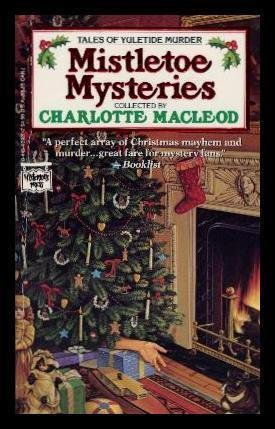 MISTLETOE MYSTERIES - Tales of Yuletide Infanticide: The Haunted Crescent; Christopher and Maggie; Kaput; The Live Tree; The Three Wise Guys; That's the Ticket; Here Comes Santa Claus; A Wee Doch and Doris; The Man Who Loved Christmas; The Stimulate of Ko