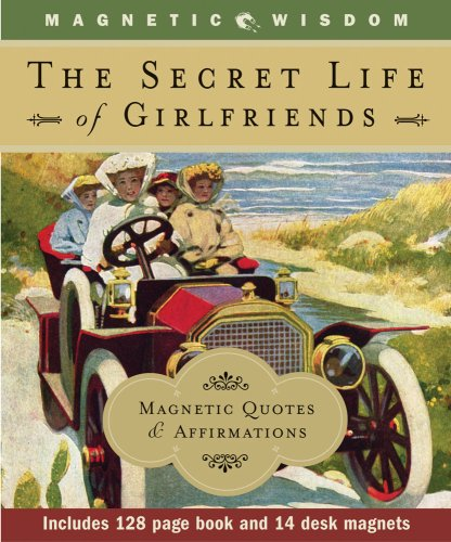 The Secret Life of Girlfriends: Magnetic Quotes & Affirmations