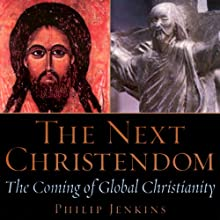 The Next Christendom: The Coming of Global Christianity Audiobook by Philip Jenkins Narrated by Robert Feifar