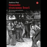 Quando eravamo froci. Gli omosessuali nell'Italia della dolce vita (La cultura) (Italian Edition) book cover