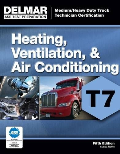 ASE Test Preparation - T7 Heating, Ventilation, and Air Conditioning (ASE Test Prep for Medium/Heavy Duty Truck: Heating