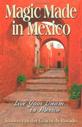 Download Magic Made in Mexico: Live Your Dream…in Mexico pdf
