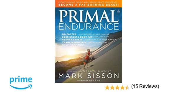 Primal endurance escape chronic cardio and carbohydrate dependency primal endurance escape chronic cardio and carbohydrate dependency and become a fat burning beast mark sisson brad kearns 9781939563088 books malvernweather Image collections