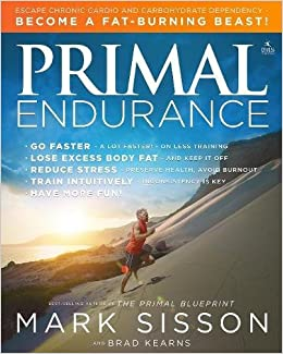 Primal endurance escape chronic cardio and carbohydrate dependency primal endurance escape chronic cardio and carbohydrate dependency and become a fat burning beast mark sisson brad kearns 9781939563088 amazon malvernweather Image collections
