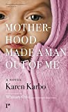 img - for Motherhood Made a Man Out of Me: A Novel book / textbook / text book