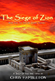 The Siege of Zion (The Time of Jacob's Trouble Book 3)