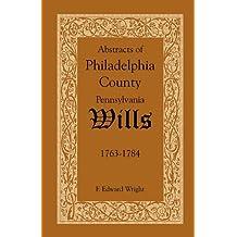 Abstracts of Philadelphia County, Pennsylvania Wills, 1763-1784