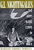 img - for G.I. Nightingales: The Army Nurse Corps in World War II by Barbara Brooks Tomblin (2003-11-28) book / textbook / text book