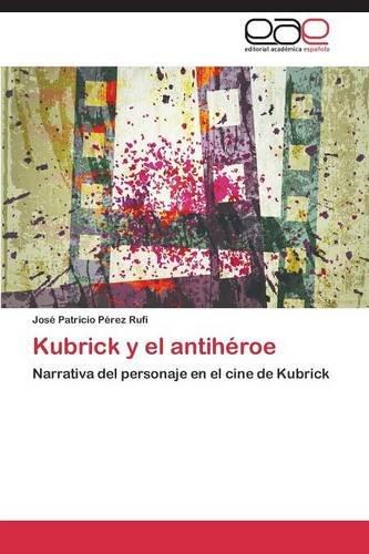 Kubrick y El Antiheroe  [Perez Rufi Jose Patricio] (Tapa Blanda)
