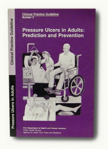 Clinical Practice Guideline:Pressure Ulcers in Adults:Prediction and Prevention (Guidelines For The Prevention Of Pressure Ulcers)