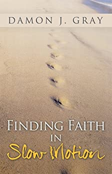 Finding Faith in Slow Motion by [Damon J. Gray]