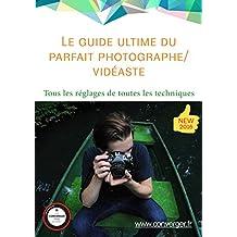 Le guide ultime du parfait photographe, vidéaste: Tous les réglages de toutes les techniques en photo vidéo, sur ton smartphone (French Edition)