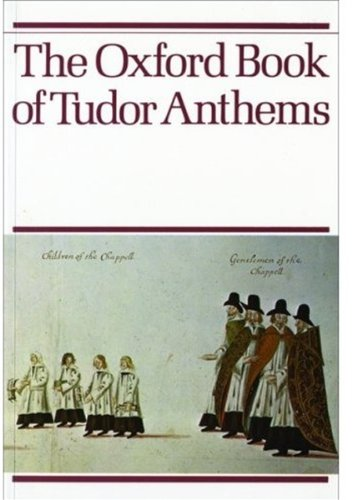 (The Oxford Book of Tudor Anthems: 34 Anthems for Mixed Voices)