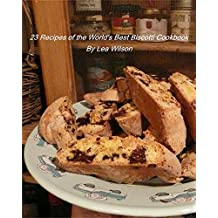 23 Recipes of the World's Best Biscotti Cookbook.