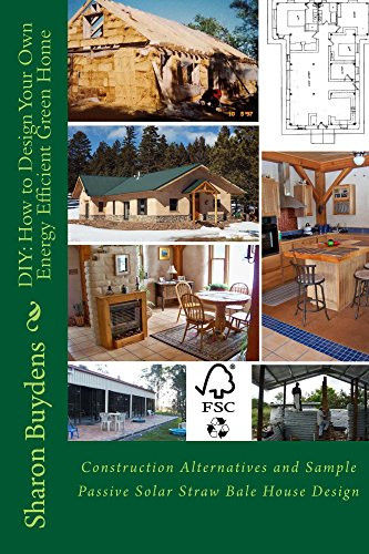 Straw Bale House Construction (DIY: How to Design Your Own Energy Efficient Green Home: Construction Alternatives and Sample Passive Solar Straw Bale House)