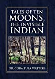 Tales of Ten Moons, the Invisible Indian, Cora Tula Watters, 1456841157