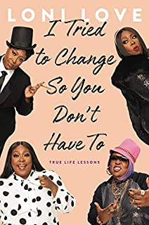 Book Cover: I Tried to Change So You Don't Have To: True Life Lessons