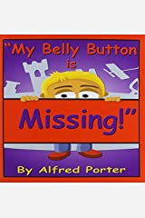 My Belly Button Is Missing! by Alfred Porter (2010-05-26) Paperback