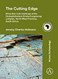 The Cutting Edge: Khoe-San rock-markings at the Gestoptefontein-Driekuil engraving complex, North West Province, South Africa (Cambridge Monographs in African Archaeology)