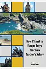 How I Travel to Europe Every Year on a Teacher's Salary Kindle Edition