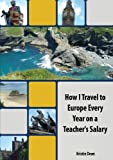 How I Travel to Europe Every Year on a Teacher's Salary