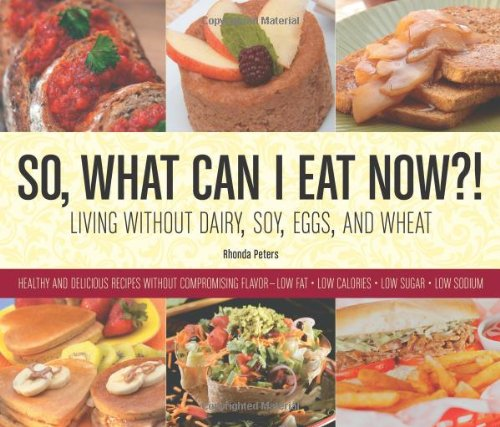 So, What Can I Eat Now?!: Living Without Dairy, Soy, Eggs, and Wheat PDF
