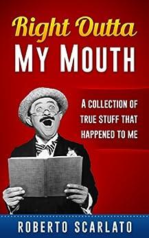 Right Outta My Mouth by [Scarlato, Roberto]