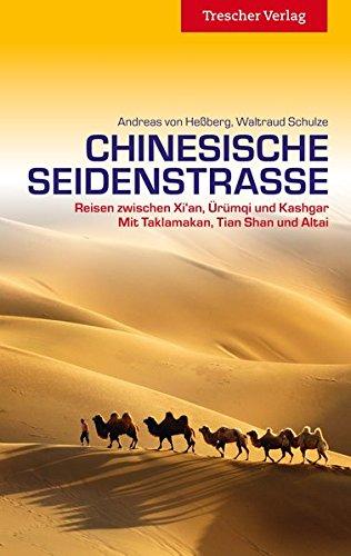 Chinesische Seidenstraße: Reisen zwischen Xi'an, Ürümqi, und Kashgar. Mit Taklamakan, Tian Shan und Altai. (Trescher-Reihe Reisen)