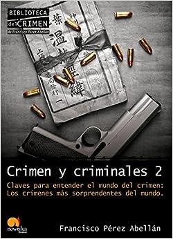 Crimen Y Criminales Ii: Los Crímenes Más Sorprendentes Del Mundo por Francisco Pérez Abellán epub