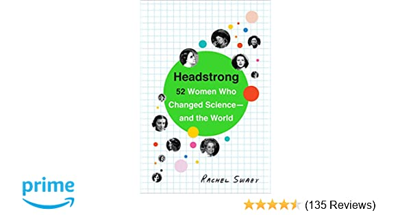 Headstrong 52 Women Who Changed Science And The World Rachel Swaby 9780553446791 Amazon Books