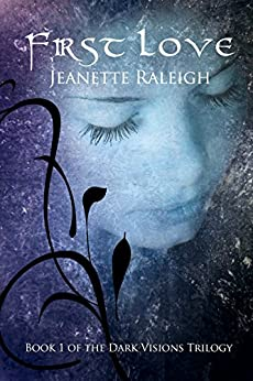 First Love (Dark Visions Book 1) by [Raleigh, Jeanette]