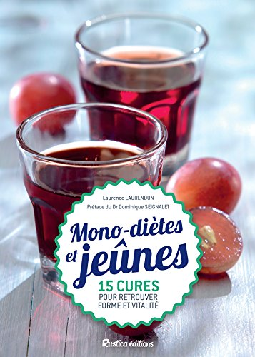 Mono-diètes et jeûnes : 15 cures pour retrouver forme et vitalité (Cuisine bien-être) (French Edition)