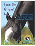 From the Ground up Foundation Training, Ground Control Exercises, Fundamental Riding Skills, Kenny Harlow, 1449037232