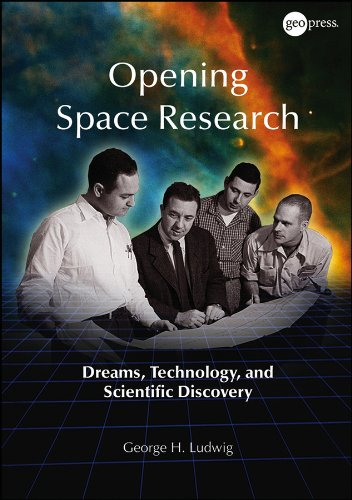 Opening Space Research: Dreams, Technology, and Scientific Discovery (Special Publications)