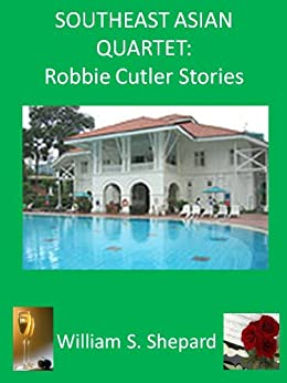 Southeast Asian Quartet: Robbie Cutler Stories by [Shepard, William S. ]