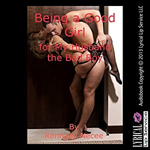 Being a Good Girl for My Husband the Bad Boy Audiobook