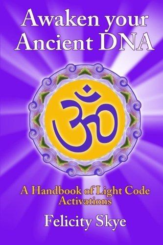 Awaken Your Ancient Dna by Felicity Skye (2013-12-16)