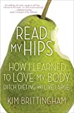 Read My Hips: How I Learned to Love My Body, Ditch Dieting, and Live Large