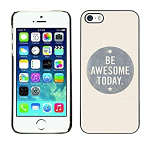 PC/Aluminum Funda Carcasa protectora para Apple Iphone 5 / 5S Be Awesome Today Grey Bubble Text / JUSTGO PHONE PROTECTOR