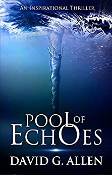 Pool of Echoes (An Inspirational Thriller) by [Allen, David]